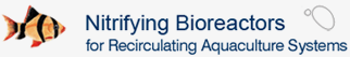 Nitrifying Bioreactors for Recirculating Aquaculture Systems - RAS